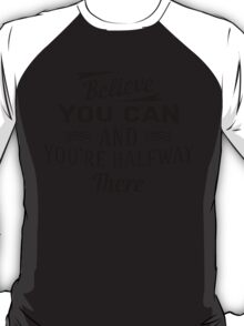 Blieve you can and you're halfway there T-Shirt