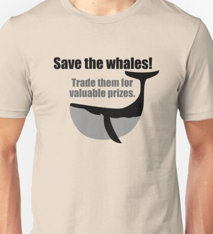 Save the whales! Trade them for valuable prizes. Unisex T-Shirt