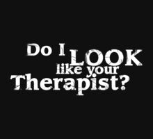 Do I LOOK like your therapist? by digerati