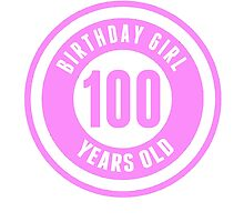 Birthday Girl 100 Years Old by GiftIdea