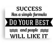 Success has a simple formula do your best and peple will like it Canvas Print