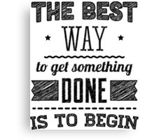 The best way to get someth done is to begin Canvas Print