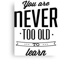 You are never too old to learn Canvas Print