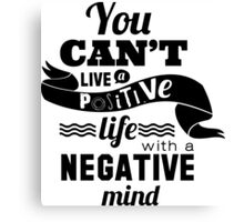 You can't live a positive life with a nagative mind Canvas Print