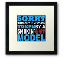 Sorry This Guy Is Already Taken By A Smokin Hot Model - Unisex Tshirt Framed Print