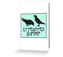 A Case of Attempted Murder Greeting Card