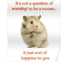 It's Not a Question of WANTING to Be a Mouse... Poster