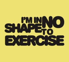 I'm in no shape to exercise by digerati