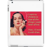 I Want My Children to Have All the Things I Could Never Afford iPad Case/Skin