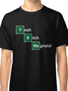 Yeah Bitch Magnets! Classic T-Shirt