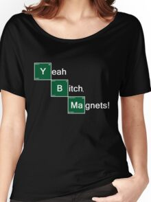 Yeah Bitch Magnets! Women's Relaxed Fit T-Shirt