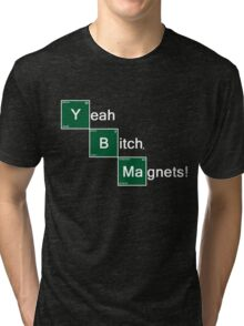 Yeah Bitch Magnets! Tri-blend T-Shirt