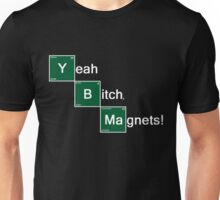 Yeah Bitch Magnets! Unisex T-Shirt