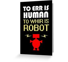 To Err Is Human, To Whir Is Robot (light design) Greeting Card