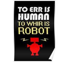 To Err Is Human, To Whir Is Robot (light design) Poster