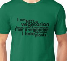 I am not a vegetarian because I love animals. I am a vegetarian because I hate plants. Unisex T-Shirt