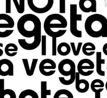 I am not a vegetarian because I love animals. I am a vegetarian because I hate plants. Sticker