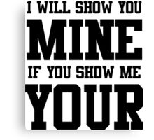 I will show you mine if you show me your Canvas Print