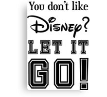 You don't like disney let it go Canvas Print