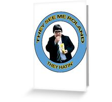 They See Me Roland, They Hatin Greeting Card