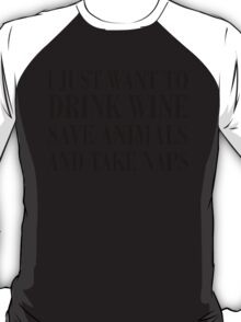 I JUST WANT TO DRINK WINE SAVE ANIMALS AND TAKE NAPES T-Shirt
