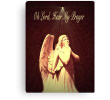 Oh Lord, Hear My Prayer Canvas Print