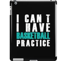 I CAN'T I HAVE BASKETBALL PRACTICE iPad Case/Skin