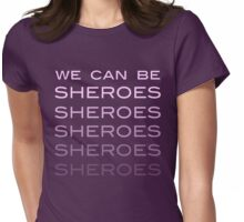 We Can Be Sheroes Womens Fitted T-Shirt