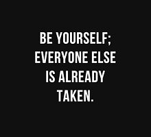 Be Yourself Everyone Else is Already Taken Unisex T-Shirt