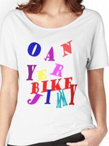 Oan Yer Bike Jimmy Women's Relaxed Fit T-Shirt
