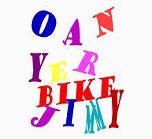Oan Yer Bike Jimmy Unisex T-Shirt