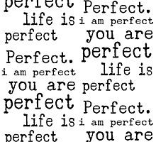 i am perfect you are perfect life is perfect bw by M Sylvia Chaume