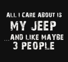 All I care About is My Jeep...And Like May be 3 People - T Shirts & Hoodies T-Shirt