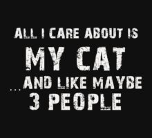 All I care About is My Cat...And Like May be 3 People - T Shirts & Hoodies by cbarts