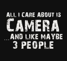 All I care About is Camera...And Like May be 3 People - T Shirts & Hoodies by cbarts
