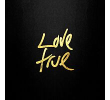 """Love True"" Typography in Faux Painted Gold Photographic Print"