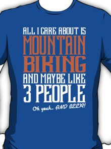 All I Care About Is Mountain Biking And Maybe Like 3 People Oh Yeah And Beer T-Shirt