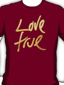 """Love True"" Typography- Faux Painted Gold & White T-Shirt"