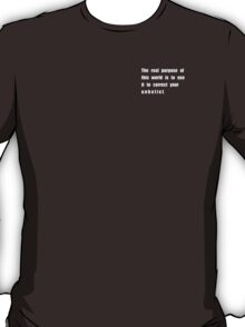 The real purpose of this world... T-Shirt