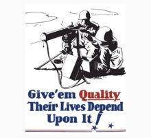 Give 'em Quality Their Lives Depend On It T-Shirt