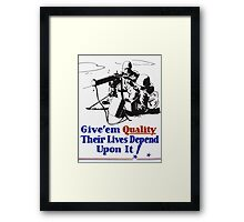 Give 'em Quality Their Lives Depend On It Framed Print