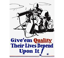 Give 'em Quality Their Lives Depend On It Photographic Print
