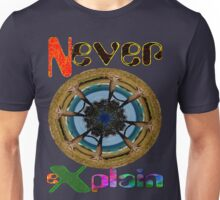 Never Explain -5 Unisex T-Shirt
