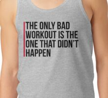 The Only Bad Workout Gym Quote Tank Top