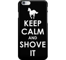Keep Calm and Shove It - White iPhone Case/Skin