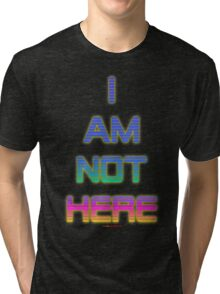 I AM NOT HERE T-shirt Design Tri-blend T-Shirt