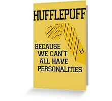 Hufflepuff- We can't all have personalities  Greeting Card