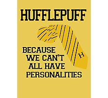 Hufflepuff- We can't all have personalities  Photographic Print