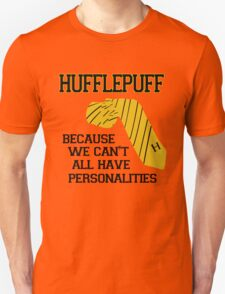 Hufflepuff- We can't all have personalities  T-Shirt