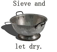 Sieve and let dry. by MisterCritical